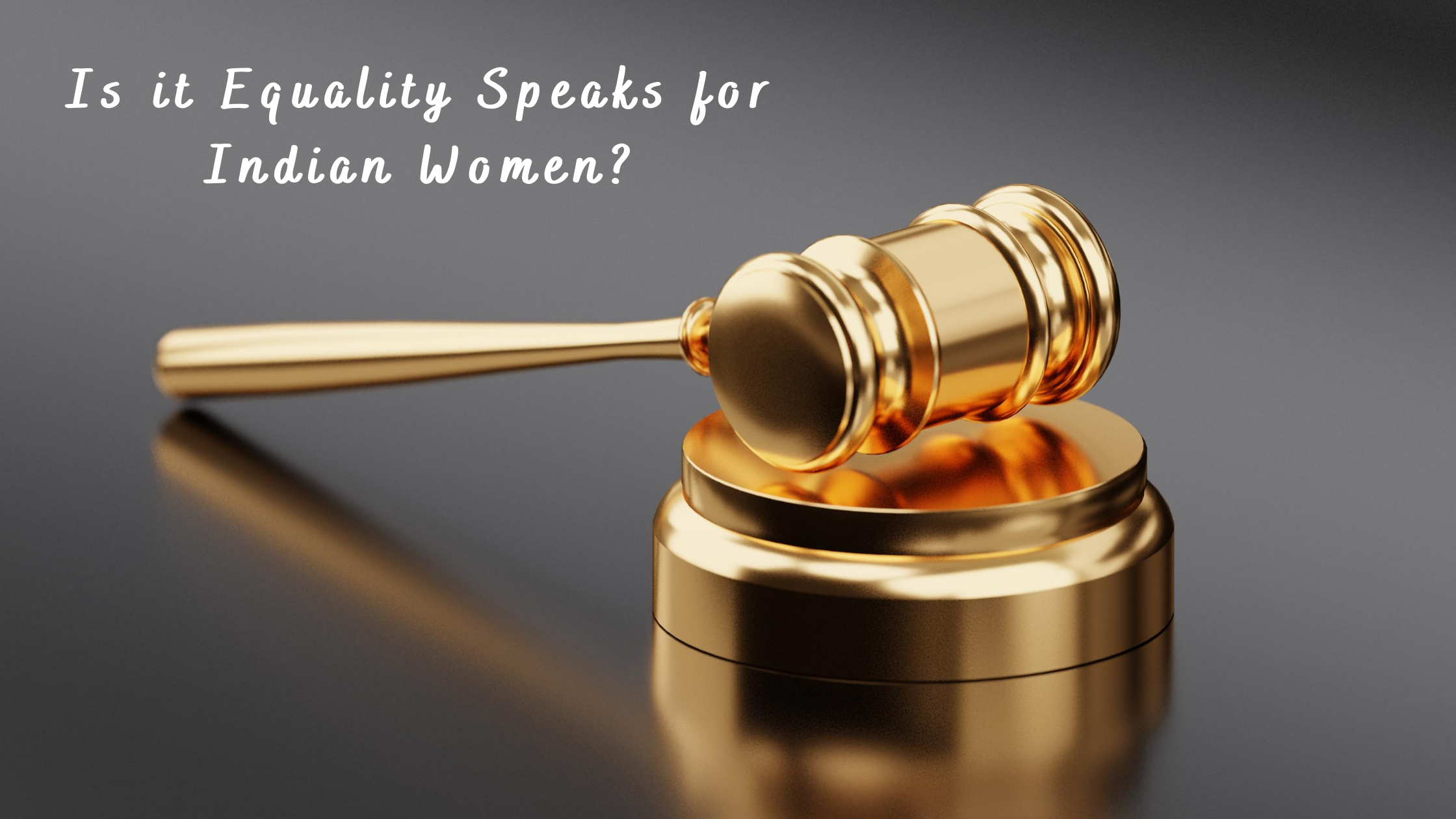 Is it Equality Speaks for Indian Women?