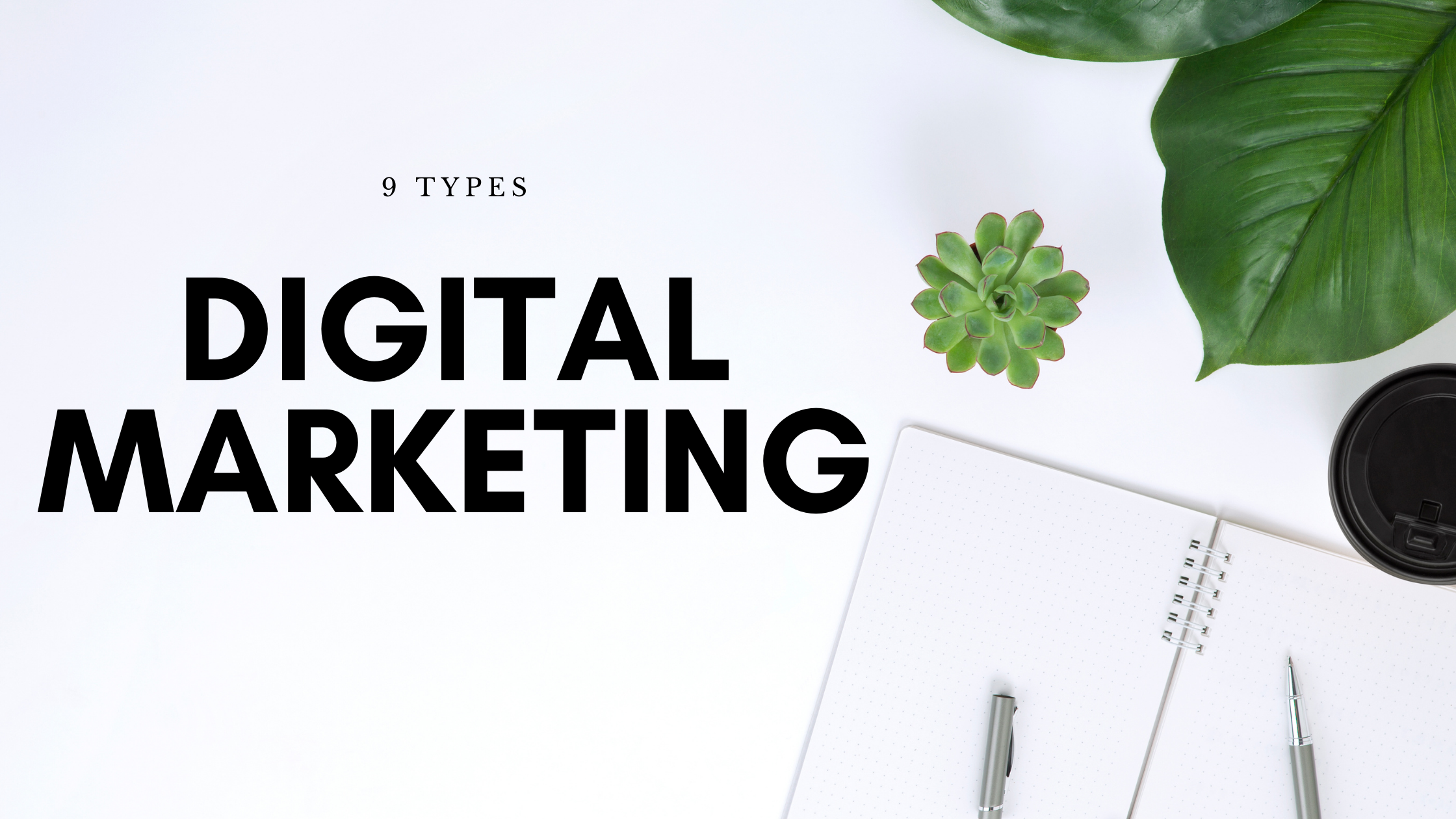 9 Types of Digital Marketing You Should be Familiar With