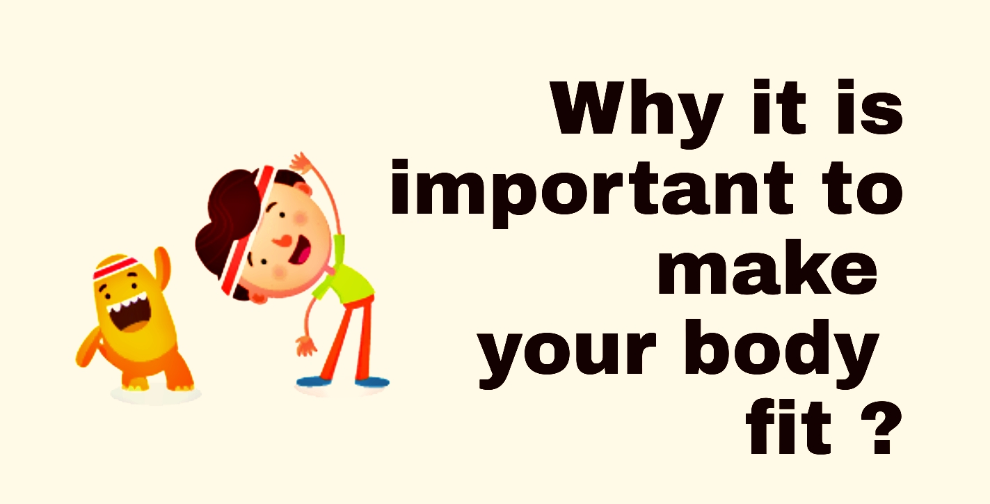 Why is it Important to Make Your Body Fit?